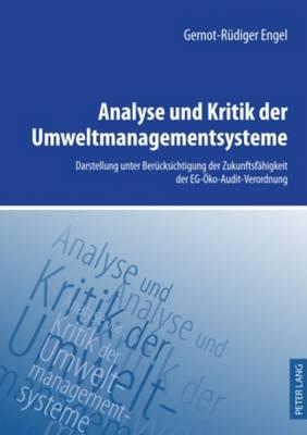 Analyse Und Kritik Der Umweltmanagementsysteme: Darstellung Unter Beruecksichtigung Der Zukunftsfaehigkeit Der Eg-Oeko-Audit-Verordnung (Hardback)