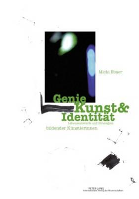 Genie Kunst & Identitaet: Lebensentwuerfe Und Strategien Bildender Kuenstlerinnen (Paperback)