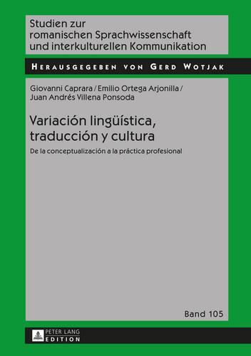 Variacion Lingueistica, Traduccion Y Cultura: de la Conceptualizacion a la Practica Profesional - Studien Zur Romanischen Sprachwissenschaft Und Interkulturel 105 (Hardback)