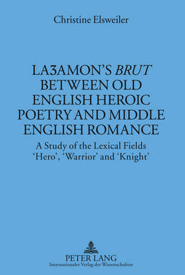 "La amon's ""Brut"" between Old English Heroic Poetry and Middle English Romance: A Study of the Lexical Fields `Hero', `Warrior' and `Knight' - Muenchener Universitaetsschriften 35 (Hardback)"