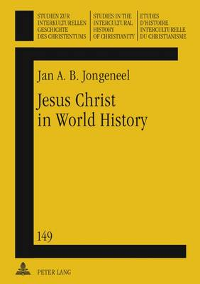 Jesus Christ in World History: His Presence and Representation in Cyclical and Linear Settings- With the Assistance of Robert T. Coote - Studien zur interkulturellen Geschichte des Christentums / Etudes d'histoire interculturelle du christianisme / Studies in the Intercultural History of Christianity 149 (Hardback)
