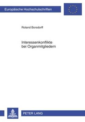 Interessenkonflikte Bei Organmitgliedern: Eine Untersuchung Zum Deutschen Und Us-Amerikanischen Aktienrecht - Europaeische Hochschulschriften / European University Studie 4976 (Paperback)