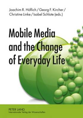 Mobile Media and the Change of Everyday Life (Hardback)