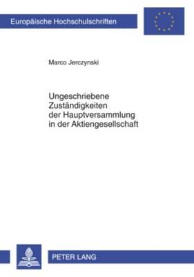 Ungeschriebene Zustaendigkeiten Der Hauptversammlung in Der Aktiengesellschaft - Europaeische Hochschulschriften / European University Studie 4944 (Paperback)