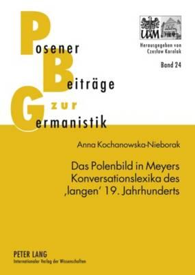 Das Polenbild in Meyers Konversationslexika Des 'langen' 19. Jahrhunderts - Posener Beitraege Zur Germanistik 24 (Hardback)