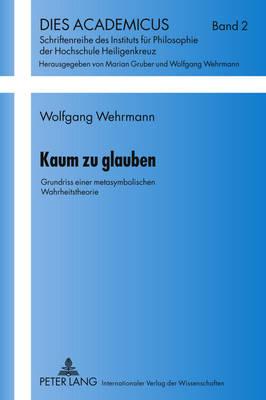 Kaum Zu Glauben: Grundriss Einer Metasymbolischen Wahrheitstheorie - Dies Academicus 2 (Hardback)
