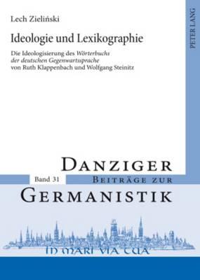 """Ideologie Und Lexikographie: Die Ideologisierung Des """"woerterbuchs Der Deutschen Gegenwartssprache"""" Von Ruth Klappenbach Und Wolfgang Steinitz - Danziger Beitraege Zur Germanistik 31 (Hardback)"""
