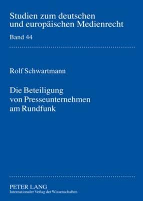 Die Beteiligung Von Presseunternehmen Am Rundfunk: Rechtsgutachten Zur Novellierung Des  33 Abs. 3 Lmg Nrw - Studien Zum Deutschen Und Europaeischen Medienrecht 44 (Hardback)