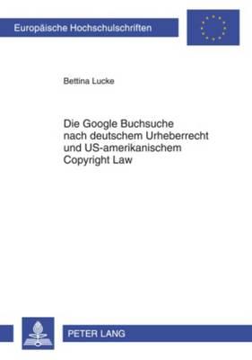 Die Google Buchsuche Nach Deutschem Urheberrecht Und Us-Amerikanischem Copyright Law - Europaeische Hochschulschriften Recht 4961 (Paperback)