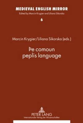 THe comoun peplis language: Assistants to the editors: Ewa Ciszek and Katarzyna Bronk - Medieval English Mirror 6 (Hardback)