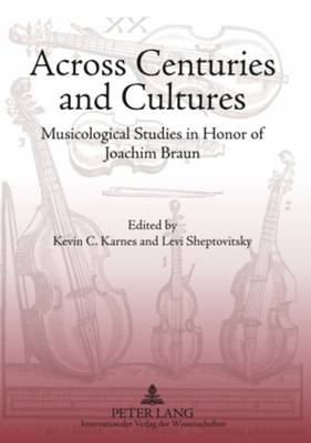Across Centuries and Cultures: Musicological Studies in Honor of Joachim Braun (Paperback)