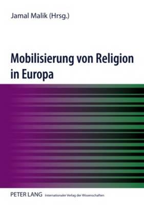 Mobilisierung Von Religion in Europa: Unter Mitarbeit Von Christiane Fiebig (Paperback)