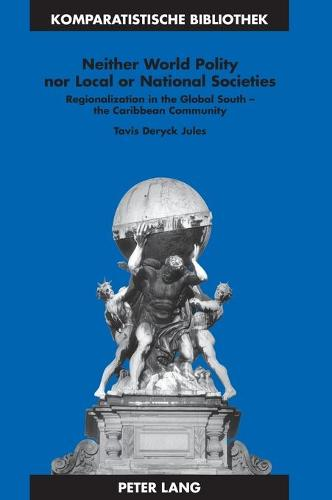 Neither World Polity nor Local or National Societies: Regionalization in the Global South - the Caribbean Community - Komparatistische Bibliothek / Comparative Studies Series / Bibliotheque d'Etudes Comparatives 24 (Hardback)