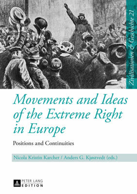 Movements and Ideas of the Extreme Right in Europe: Positions and Continuities - Zivilisationen und Geschichte / Civilizations and History / Civilisations et Histoire 21 (Hardback)