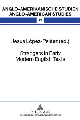 Strangers in Early Modern English Texts - Anglo-Amerikanische Studien - Anglo-American Studies 41 (Hardback)