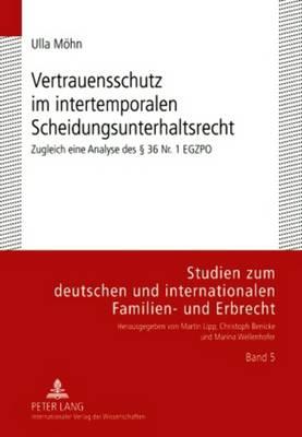 Vertrauensschutz Im Intertemporalen Scheidungsunterhaltsrecht: Zugleich Eine Analyse Des 36 Nr. 1 Egzpo - Studien Zum Deutschen Und Internationalen Familien- Und Erbr 5 (Hardback)