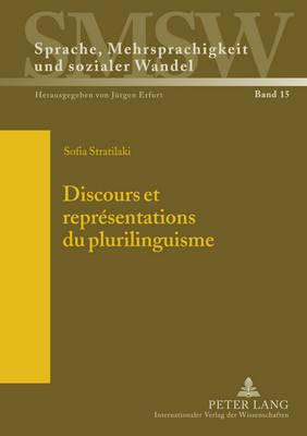 Discours Et Representations Du Plurilinguisme: Avec Une Postface de Daniel Coste - Sprache, Mehrsprachigkeit Und Sozialer Wandel. Language. Mul 15 (Hardback)