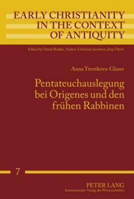 Pentateuchauslegung Bei Origenes Und Den Fruehen Rabbinen - Early Christianity in the Context of Antiquity 7 (Hardback)