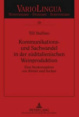 """Kommunikations- Und Sachwandel in Der Sueditalienischen Weinproduktion: Eine Neukonzeption Von """"woerter Und Sachen"""" - Variolingua. Nonstandard - Standard - Substandard 39 (Hardback)"""