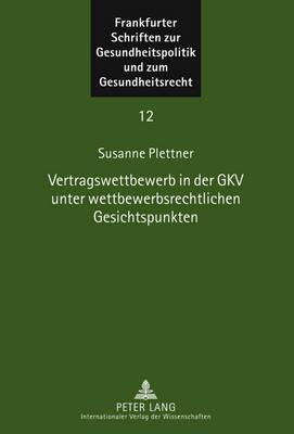 Vertragswettbewerb in Der Gkv Unter Wettbewerbsrechtlichen Gesichtspunkten - Frankfurter Schriften Zur Gesundheitspolitik Und Zum Gesundh 12 (Hardback)