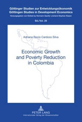 Economic Growth and Poverty Reduction in Colombia - Goettinger Studien zur Entwicklungsoekonomik / Goettingen Studies in Development Economics 29 (Hardback)