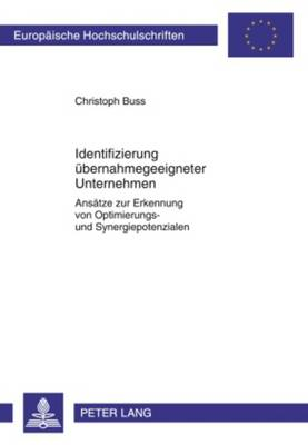 Identifizierung Uebernahmegeeigneter Unternehmen: Ansaetze Zur Erkennung Von Optimierungs- Und Synergiepotenzialen - Europaeische Hochschulschriften / European University Studie 3355 (Paperback)