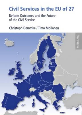 Civil Services in the EU of 27: Reform Outcomes and the Future of the Civil Service (Hardback)