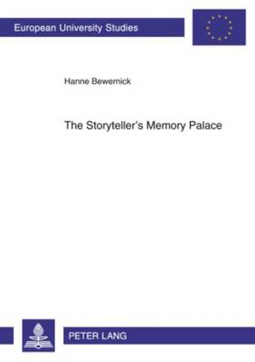 The Storyteller's Memory Palace: A Method of Interpretation Based on the Function of Memory Systems in Literature- Geoffrey Chaucer, William Langland, Salman Rushdie, Angela Carter, Thomas Pynchon and Paul Auster - Europaeische Hochschulschriften / European University Studies / Publications Universitaires Europeennes 458 (Paperback)