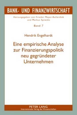 Eine Empirische Analyse Zur Finanzierungspolitik Neu Gegruendeter Unternehmen - Bank- Und Finanzwirtschaft 7 (Hardback)