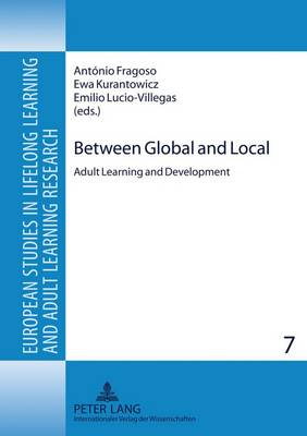 Between Global and Local: Adult Learning and Development - European Studies in Lifelong Learning and Adult Learning Research 7 (Hardback)