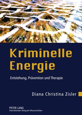 Kriminelle Energie: Entstehung, Praevention Und Therapie (Hardback)