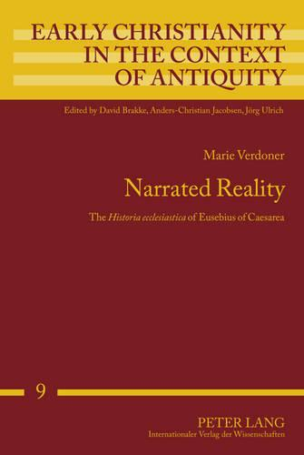 """Narrated Reality: The """"Historia ecclesiastica"""" of Eusebius of Caesarea - Early Christianity in the Context of Antiquity 9 (Hardback)"""