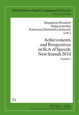 Achievements and Perspectives in SLA of Speech: New Sounds 2010: Volume I - Polish Studies in English Language & Literature 31 (Hardback)