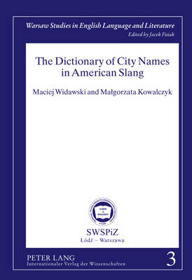 The Dictionary of City Names in American Slang - Warsaw Studies in English Language and Literature 3 (Hardback)
