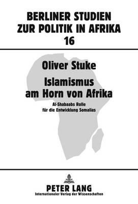 Islamismus am Horn Von Afrika: Al-Shabaabs Rolle Feur Die Entwicklung Somalias (Hardback)