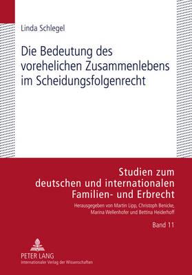 Die Bedeutung Des Vorehelichen Zusammenlebens Im Scheidungsfolgenrecht - Studien Zum Deutschen Und Internationalen Familien- Und Erbr 11 (Hardback)