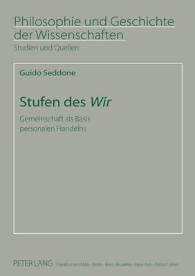 """Stufen Des """"wir"""": Gemeinschaft ALS Basis Personalen Handelns - Philosophie Und Geschichte Der Wissenschaften 72 (Paperback)"""