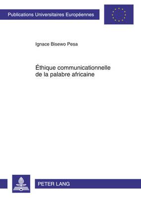 Ethique Communicationnelle de la Palabre Africaine - Europaische Hochschulschriften / European University Studies / Publications Universitaires Europeenn 924 (Paperback)