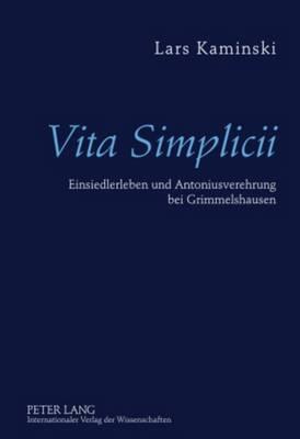 Vita Simplicii: Einsiedlerleben Und Antoniusverehrung Bei Grimmelshausen (Hardback)