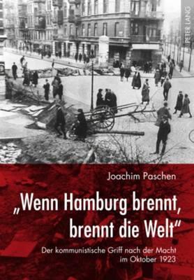 """""""wenn Hamburg Brennt, Brennt Die Welt"""": Der Kommunistische Griff Nach Der Macht Im Oktober 1923 (Paperback)"""