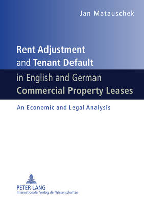 Rent Adjustment and Tenant Default in English and German Commercial Property Leases: An Economic and Legal Analysis (Hardback)
