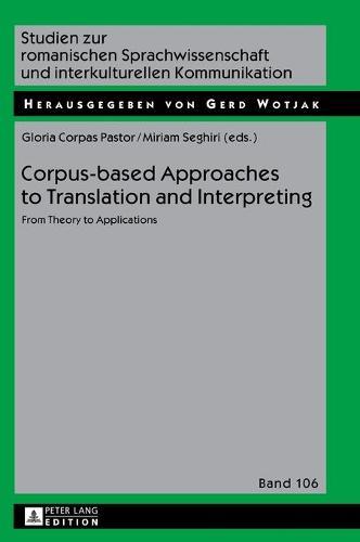 Corpus-based Approaches to Translation and Interpreting: From Theory to Applications - Studien Zur Romanischen Sprachwissenschaft Und Interkulturellen Kommunikation 106 (Hardback)