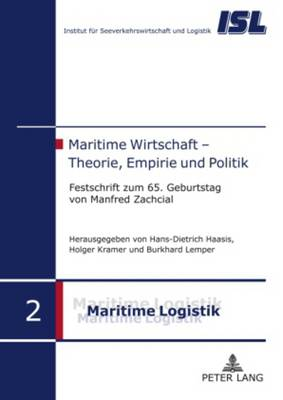 Maritime Wirtschaft - Theorie, Empirie Und Politik: Festschrift Zum 65. Geburtstag Von Manfred Zachcial - Maritime Logistik / Maritime Logistics 2 (Hardback)