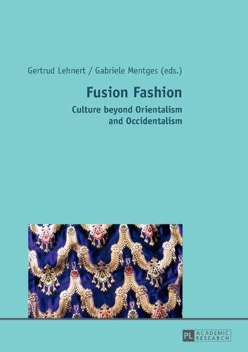 Fusion Fashion: Culture beyond Orientalism and Occidentalism (Paperback)