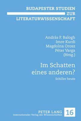 Im Schatten Eines Anderen?: Schiller Heute - Budapester Studien Zur Literaturwissenschaft 16 (Hardback)
