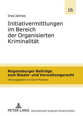 Initiativermittlungen Im Bereich Der Organisierten Kriminalitaet - Regensburger Beitraege Zum Staats- Und Verwaltungsrecht 16 (Hardback)