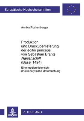 """Produktion Und Druckueberlieferung Der Editio Princeps Von Sebastian Brants """"narrenschiff"""" (Basel 1494): Eine Medienhistorisch-Druckanalytische Untersuchung - Europaeische Hochschulschriften / European University Studie 2009 (Paperback)"""