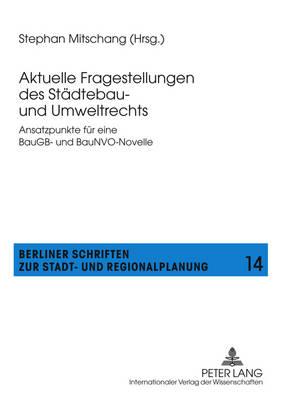 Aktuelle Fragestellungen Des Staedtebau- Und Umweltrechts: Ansatzpunkte Fuer Eine Baugb- Und Baunvo-Novelle - Berliner Schriften Zur Stadt- Und Regionalplanung 14 (Paperback)