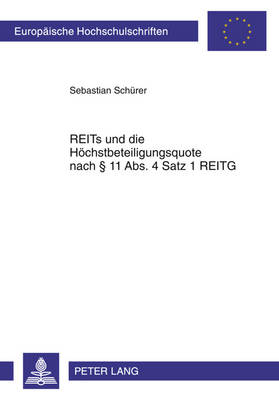 Reits Und Die Hoechstbeteiligungsquote Nach 11 Abs. 4 Satz 1 Reitg - Europaeische Hochschulschriften / European University Studie 5135 (Paperback)