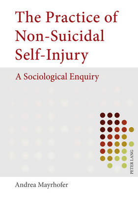 The Practice of Non-Suicidal Self-Injury: A Sociological Enquiry (Hardback)